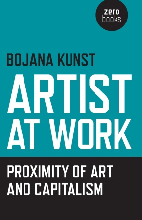 Bojana Kunst's 'Artist At Work: Proximity of Art and Capitalism'