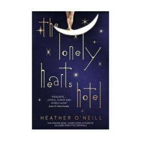 """Thrown Across The Room"": Heather O'Neil's 'The Lonely Hearts Hotel'"