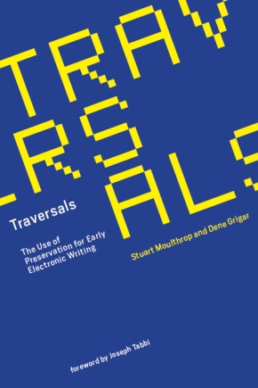 Traversals: The Use of Preservation for Early Electronic Writing