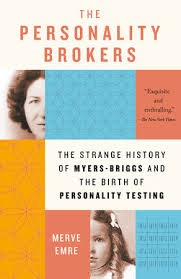 """The Personality Brokers: The Strange History of Myers-Briggs and the Birth of Personality"" by Merve Emre"